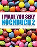 I make you sexy Kochbuch 2: Die besten Rezepte aus aller Welt zum Bestseller-Abnehmprogramm BodyChange®
