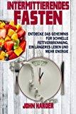 Intermittierendes Fasten: Entdecke das Geheimnis für schnelle Fettverbrennung, längeres Leben und mehr Energie (Intermittierendes Fasten, ... Abnehmen, Intermittent Fasting)
