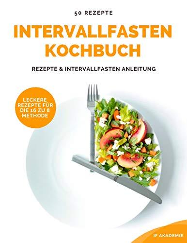 Intervallfasten Rezepte: Kochbuch mit Intervallfasten Rezepten zum Abnehmen (inkl. Fasten-Anleitung)